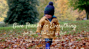 Instilling Biblical Truths into My Grandchildren – Give Thanks in Everything for This is the Will of God
