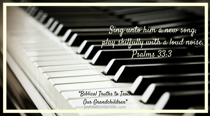 Instililling Biblical Truths into My Grandchildren – Singing/Music is important