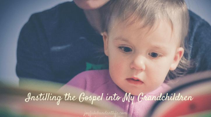 Instilling the Gospel Into My Grandchildren