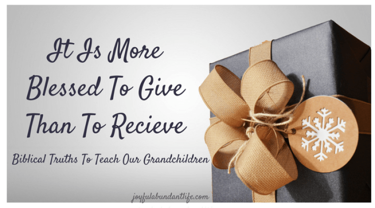 IT Is More Blessed To Give Than To Receive - Biblical Truths to Teach our Grandchildren