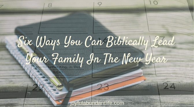 Six Ways You Can Biblically Lead Your Family In The New Year