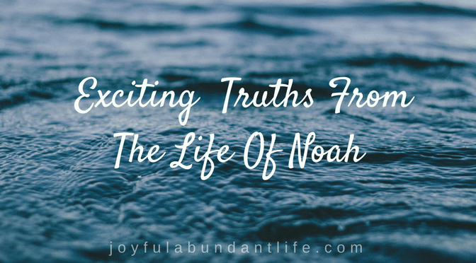 Four Exciting Applicable Truths From The Life Of Noah