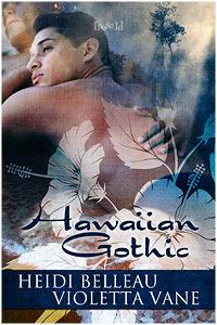 Review: Hawaiian Gothic by Heidi Belleau and Violetta Vane