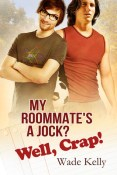 Review: My Roommate's a Jock? Well, Crap! by Wade Kelly