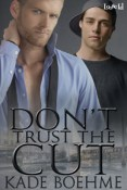 Excerpt and Giveaway: Don't Trust the Cut by Kade Boehme