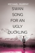 Review: Swan Song For An Ugly Duckling by Michael Murphy