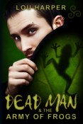 Giveaway: Dead Man & the Army of Frogs by Lou Harper
