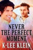 Review: Never The Perfect Moment by K-lee Klein