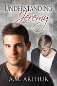 Review: Understanding Jeremy by A.M. Arthur