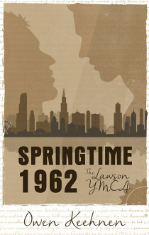 Review: Springtime 1962, The Lawson YMCA by Owen Keehnen