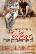 Guest Post and Giveaway: And Then That Happened by Liam Livings