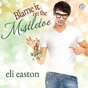 Audiobook Review: Blame it on the Mistletoe by Eli Easton