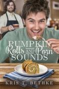 Guest Post and Giveaway: Pumpkin Rolls and Porn Sounds by Kris T. Bethke
