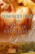 Bitter Rednesses of Love by Dominique Frost