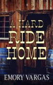 Guest Post and Giveaway: A Hard Ride Home by Emory Vargas