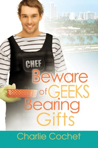 Cover Reveal, Excerpt, and Giveaway: Beware of Geeks Bearing Gifts by Charlie Cochet