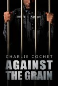 Guest Post and Giveaway: Against the Grain by Charlie Cochet
