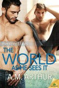 Excerpt and Giveaway: The World As He Sees It by A.M. Arthur