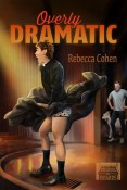 Review: Overly Dramatic by Rebecca Cohen
