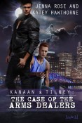 Guest Post & Giveaway: Kanaan & Tilney: The Case of the Arms Dealers by Jenna Rose and Katey Hawthorne