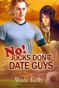 Guest Post and Giveaway: No! Jocks Don't Date Guys by Wade Kelly