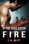 Review: If the Seas Catch Fire by L. A. Witt