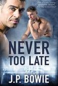 Review: Never Too Late by J.P. Bowie