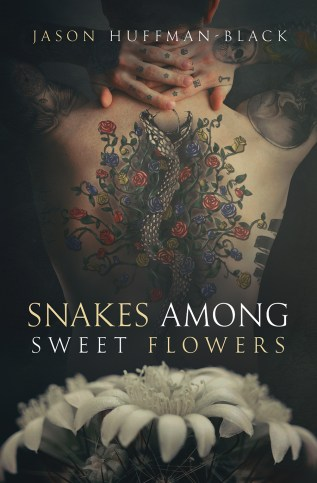 Guest Post and Giveaway: Snakes Among Sweet Flowers by Jason Huffman-Black