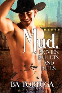 Review: Mud, Movies, Bullets, and Bulls by B.A. Tortuga