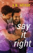 Guest Post and Giveaway: Say It Right by A.M. Arthur