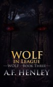 Guest Post and Giveaway: Wolf, in League by A.F. Henley
