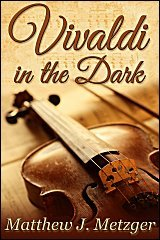 Review: Vivaldi in the Dark by Matthew J. Metzger