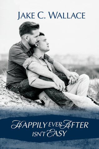 Review: Happily Ever After Isn't Easy by Jake C. Wallace