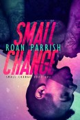 Review: Small Change by Roan Parrish