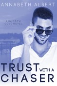 Guest Post and Giveaway: Trust with a Chaser by Annabeth Albert