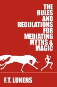 Guest Post and Giveaway: The Rules and Regulations for Mediating Myths & Magic by F.T. Lukens