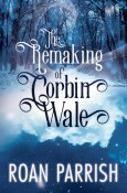 Review: The Remaking of Corbin Wale by Roan Parrish