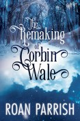 Guest Post and Giveaway: The Remaking of Corbin Wale by Roan Parrish