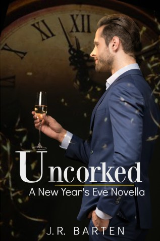 Guest Post and Giveaway: Uncorked: A New Year's Eve Novella by J.R. Barten