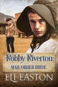 Guest Post and Giveaway: Robby Riverton: Mail Order Bride by Eli Easton