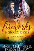 Guest Post and Giveaway: Fireworks and Stolen Kisses by Angel Martinez and Freddy MacKay