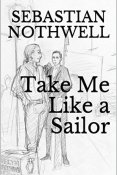 Review: Take Me Like a Sailor by Sebastian Nothwell