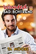 Guest Post and Giveaway: Wanted-Bad Boyfriend by TA Moore