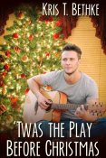 Guest Post and Giveaway: 'Twas the Play Before Christmas by Kris T. Bethke