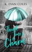Guest Post and Giveaway: Third Time's the Charm by K. Evan Coles