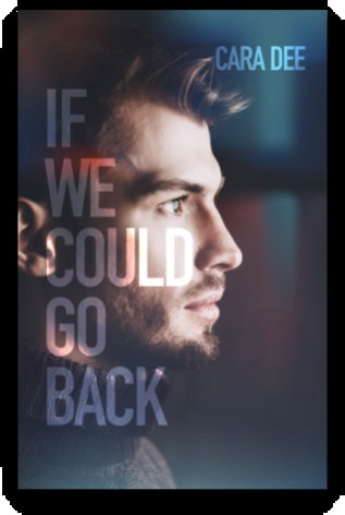 Review: If We Could Go Back by Cara Dee