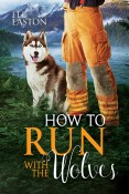 Excerpt and Giveaway: How to Run with the Wolves by Eli Easton