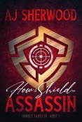 Guest Post: How to Shield an Assassin by AJ Sherwood