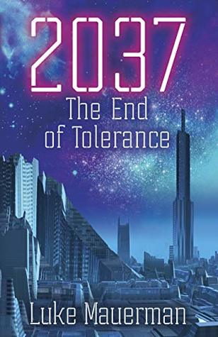 Review: 2037: The End of Tolerance by Luke Mauerman