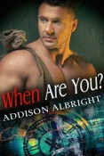 Guest Post and Giveaway: When Are You? by Addison Albright